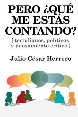 9781514853078: Pero ¿Qué me estás contando?: Tertulianos, políticos y pensamiento crítico (Spanish Edition)