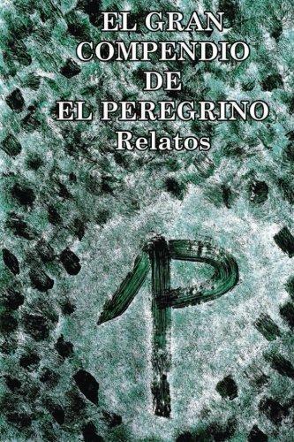 El Gran Compendio de El Peregrino: Relatos: El Peregrino