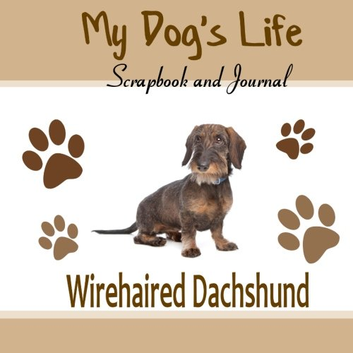 9781514854280: My Dog's Life Scrapbook and Journal Wirehaired Dachshund: Photo Journal, Keepsake Book and Record Keeper for your dog