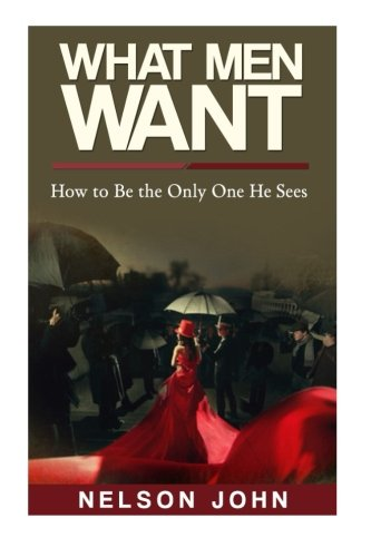 9781514854341: What Men Want: How to Be the Only One He Sees (What He Wants)