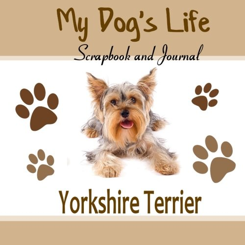 9781514854372: My Dog's Life Scrapbook and Journal Yorkshire Terrier: Photo Journal, Keepsake Book and Record Keeper for your dog