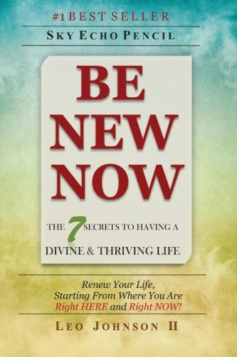 Be New Now: the 7 Secrets to: Leo Johnson