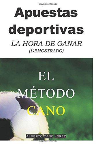 9781514854518: Apuestas deportivas. El método Cano: La hora de ganar (Demostrado) (Spanish Edition)