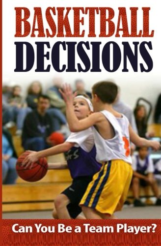 Basketball Decisions: Can You Be a Team Player? (Basketball Children's Books) (Volume 1): Kobe...