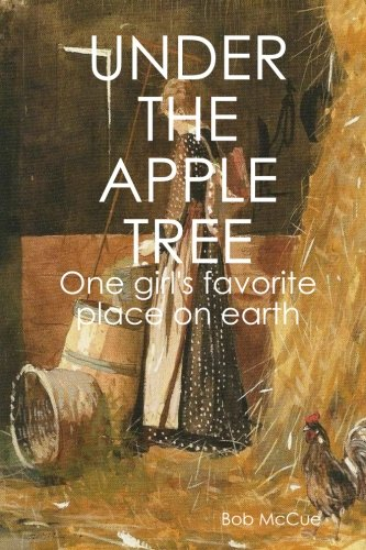 Under the apple tree: One girl's favorite place on earth: McCue, Bob
