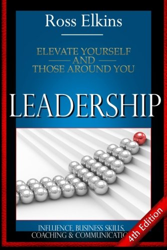 9781514859117: Leadership: Elevate Yourself and Those Around You - Influence, Business Skills, Coaching, & Communication
