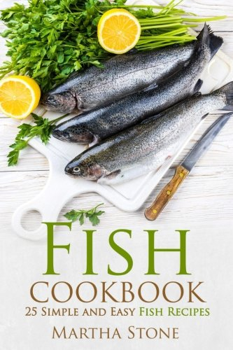 Fish Cookbook: 25 Simple and Easy Fish: Stone, Martha