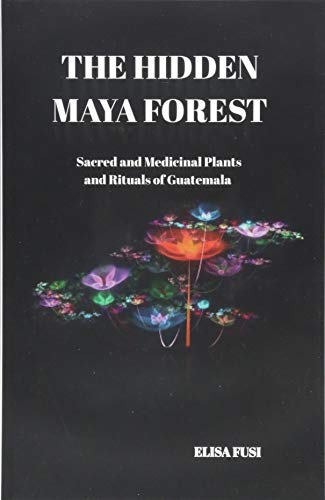 9781514861295: The Hidden Maya Forest: Sacred and Medicinal Plants and Rituals of Guatemala