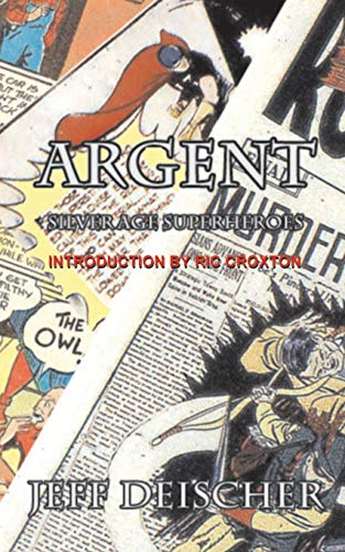 9781514862100: Argent: Superheroes for the Silver Age