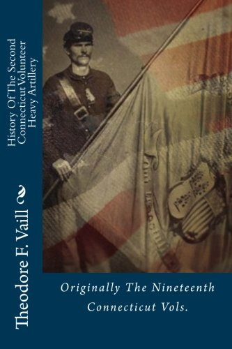 9781514862179: History Of The Second Connecticut Volunteer Heavy Artillery: Originally The Nineteenth Connecticut Vols.