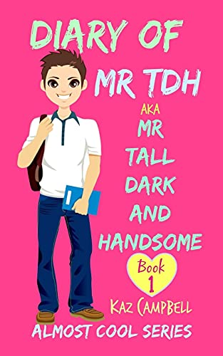 9781514863398: Diary of Mr TDH - AKA Mr Tall Dark and Handsome: My Life Has Changed! A Book for Girls aged 9 - 12