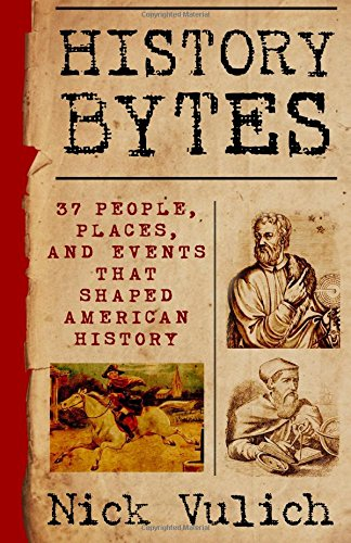 9781514864784: History Bytes: 37 People, Places, and Events that Shaped American History