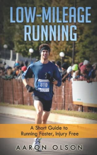 9781514865064: Low-Mileage Running: A Short Guide to Running Faster, Injury Free