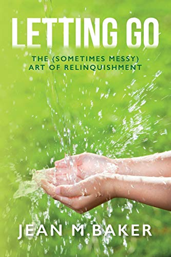 9781514867488: Letting Go: The (Sometimes Messy) Art of Relinquishment