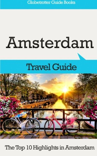 9781514868270: Amsterdam Travel Guide: The Top 10 Highlights in Amsterdam (Globetrotter Guide Books)