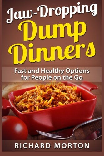 9781514869758: Jaw-Dropping Dump Dinners: Fast and Healthy Options for People on the Go