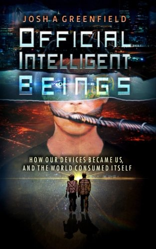 9781514869802: Official Intelligent Beings: How Our Devices Became Us, And The World Consumed Itself