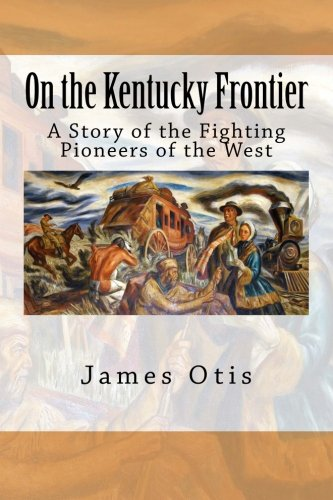 9781514870150: On the Kentucky Frontier: A Story of the Fighting Pioneers of the West
