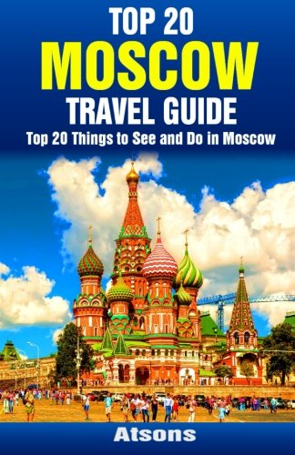 Top 20 Things to See and Do in Moscow - Top 20 Moscow Travel Guide: Atsons