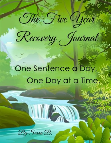Five Year Recovery Journal: One Sentence a Day, One Day at a Time: Susan B.