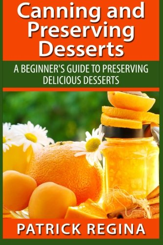 9781514874271: Canning and Preserving Desserts: A Beginner's Guide to Preserving Delicious Desserts