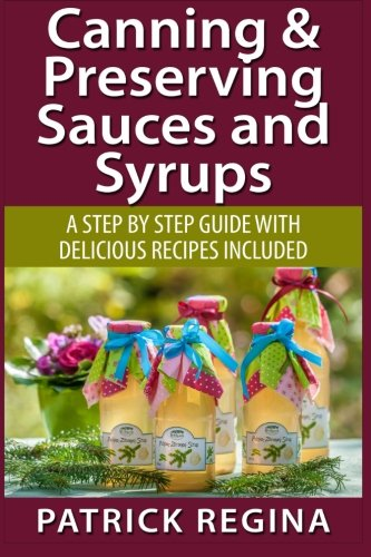 9781514874356: Canning & Preserving Sauces and Syrups: A Step by Step Guide with Delicious Reci