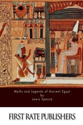 Myths and Legends of Ancient Egypt: Spence, Lewis