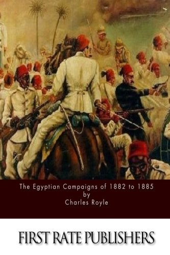 9781514880029: The Egyptian Campaigns of 1882 to 1885
