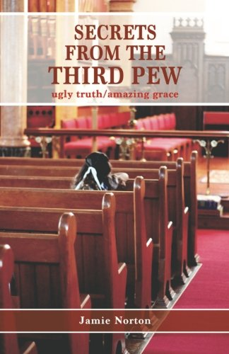 Secrets From The Third Pew: ugly truth/amazing: Norton, Jamie