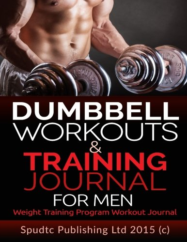 9781514880869: Dumbbell Workouts and Training Journal for Men: Weight Training Program Workout Journal