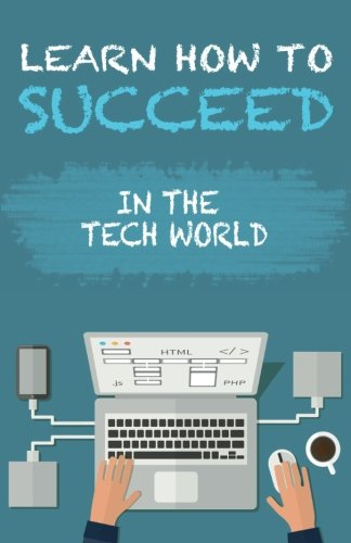 9781514882498: Learn How To Succeed: In The Tech World