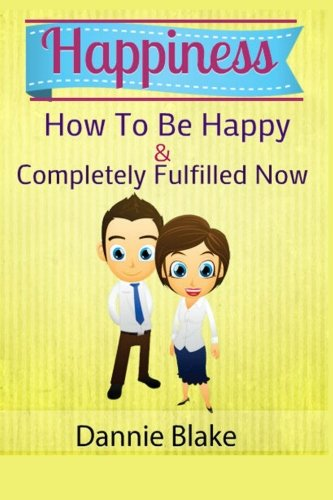 9781514883211: Happiness: How To Be Happy and Completely Fulfilled Now