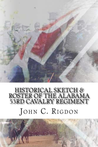 9781514885215: Historical Sketch & Roster of the Alabama 53rd Cavalry Regiment (Confederate Regimental History Series) (Volume 73)
