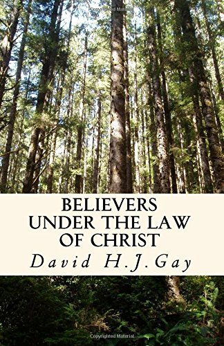 Believers Under The Law Of Christ: David H.J. Gay