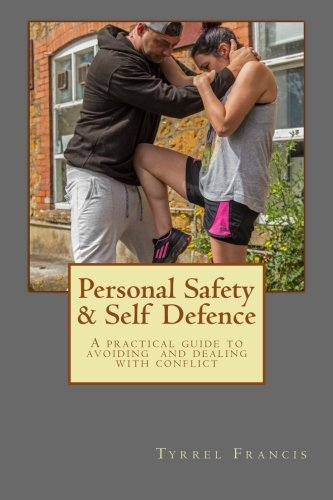 Personal Safety & Self Defence: A practical guide to avoiding and dealing with conflict: ...