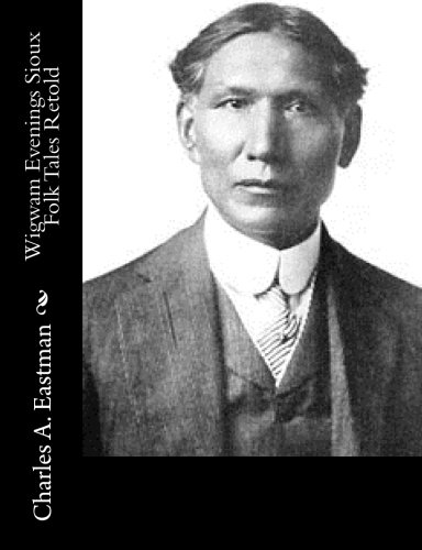 Wigwam Evenings Sioux Folk Tales Retold: Charles A. Eastman