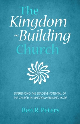 9781514893999: The Kingdom-Building Church: Experiencing the Explosive Potential of the Church in Kingdom-Building Mode