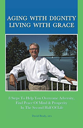 9781514894767: Aging With Dignity, Living With Grace: 8 Steps To Help You Overcome Adversity, Find Peace of Mind & Prosperity In The Second Half Of Life