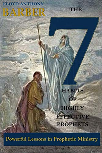 The 7 Habits of Highly Effective Prophets: Prophet Floyd Anthony