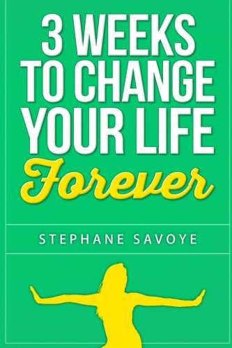 9781514894903: 3 weeks to CHANGE YOUR LIFE FOREVER: 21 habits to incorporate into your daily life