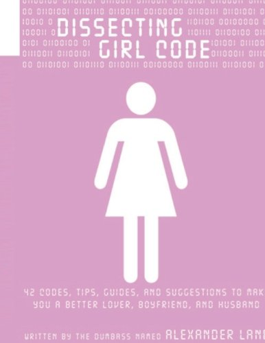 9781514895917: Dissecting Girl Code: 42 Codes, Tips, Guides and Suggestions to Make You a Better Lover, Boyfriend and Husband
