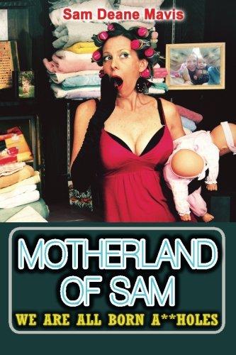 Motherland Of Sam: We Are All Born A**holes: Sam Deane Mavis