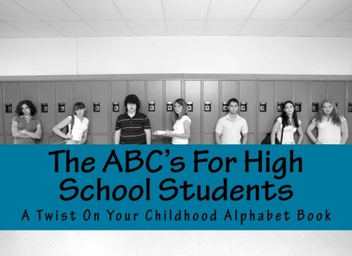 9781514897935: The ABC's For High School Students: A Twist On Your Childhood Alphabet Book
