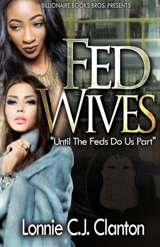 Fed Wives: Until the Feds Do Us Part: Lonnie C.J. Clanton