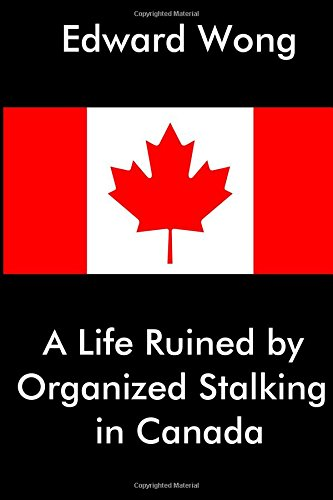 9781514898734: A Life Ruined by Organized Stalking in Canada