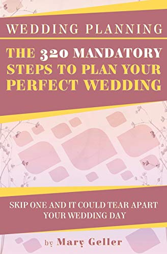 9781514899267: Wedding Planning: The 320 Mandatory Steps To Plan Your Perfect Wedding: Skip One And It Could Tear Apart Your Wedding Day