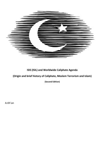 9781514899281: ISIS (ISIL) and World-wide Caliphate Agenda: (Origin and Brief history of Caliphate, Moslem Terrorism and Islam) Second Edition