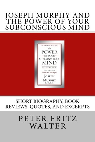 9781514899403: Joseph Murphy and the Power of Your Subconscious Mind: Short Biography, Book Reviews, Quotes, and Excerpts (Great Minds Series) (Volume 6)