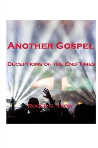 9781515000068: Another Gospel: Deceptions of the End Times