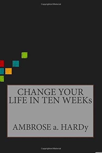 9781515001072: CHANGE YOUR LIFE IN TEN WEEKs